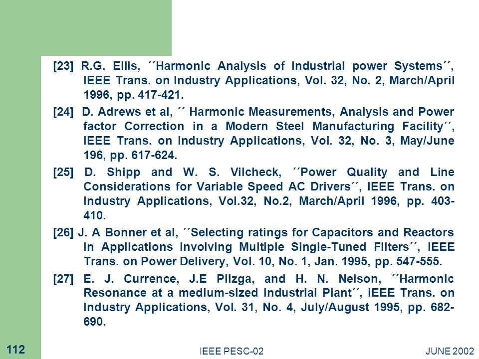 [23] R.G. Ellis, ΄΄Harmonic Analysis of Industrial power Systems΄΄, IEEE Trans. on Industry Applications, Vol. 32, No. 2, March/April 1996, pp. 417-421.